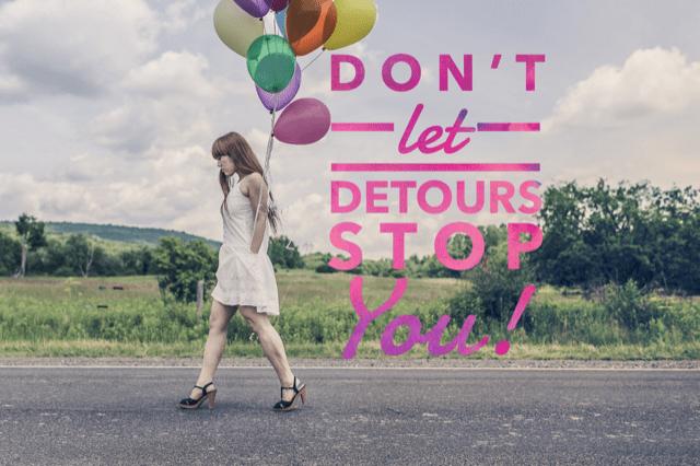 Don't Let Detours Stop You!
