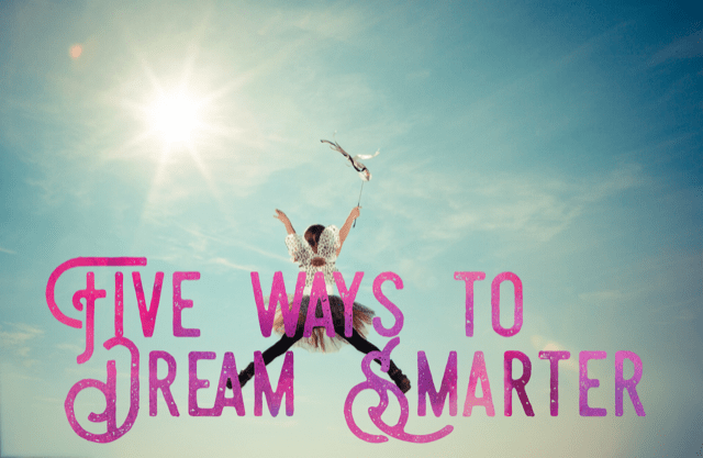Don't Dream Bigger, Dream Smarter