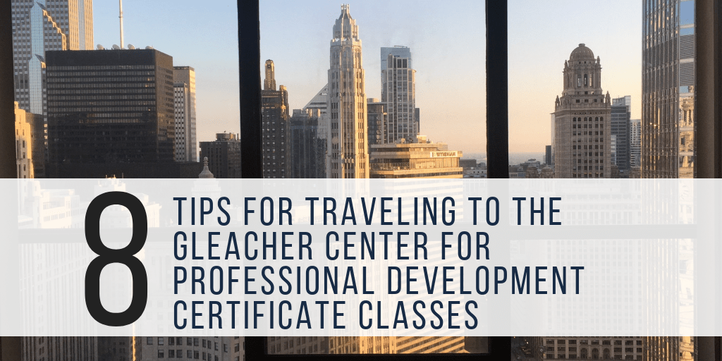 8 Tips For Traveling To The Gleacher Center For Classes