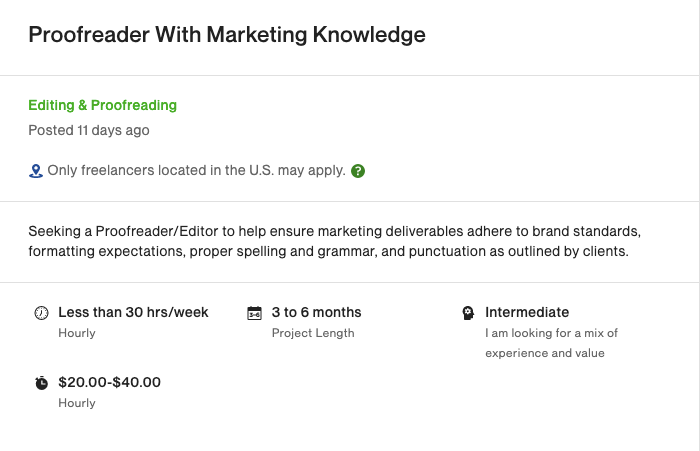 Job title: Proofreader With Marketing Knowledge  Seeking a Proofreader/Editor to help ensure marketing deliverables adhere to brand standards, formatting expectations, proper spelling and grammar, and punctuation as outlined by clients.