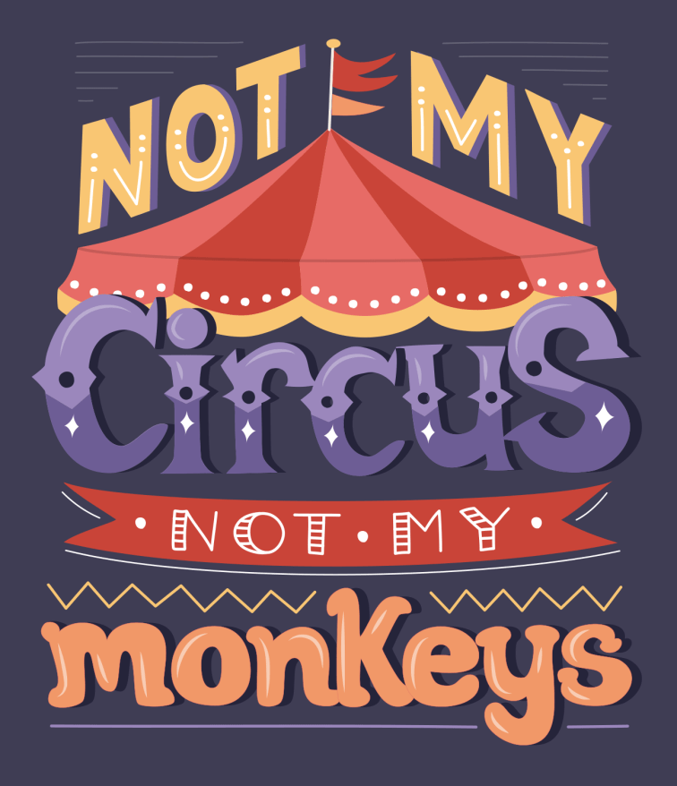 Not My Circus, Not My Monkeys hand-lettered typographic design