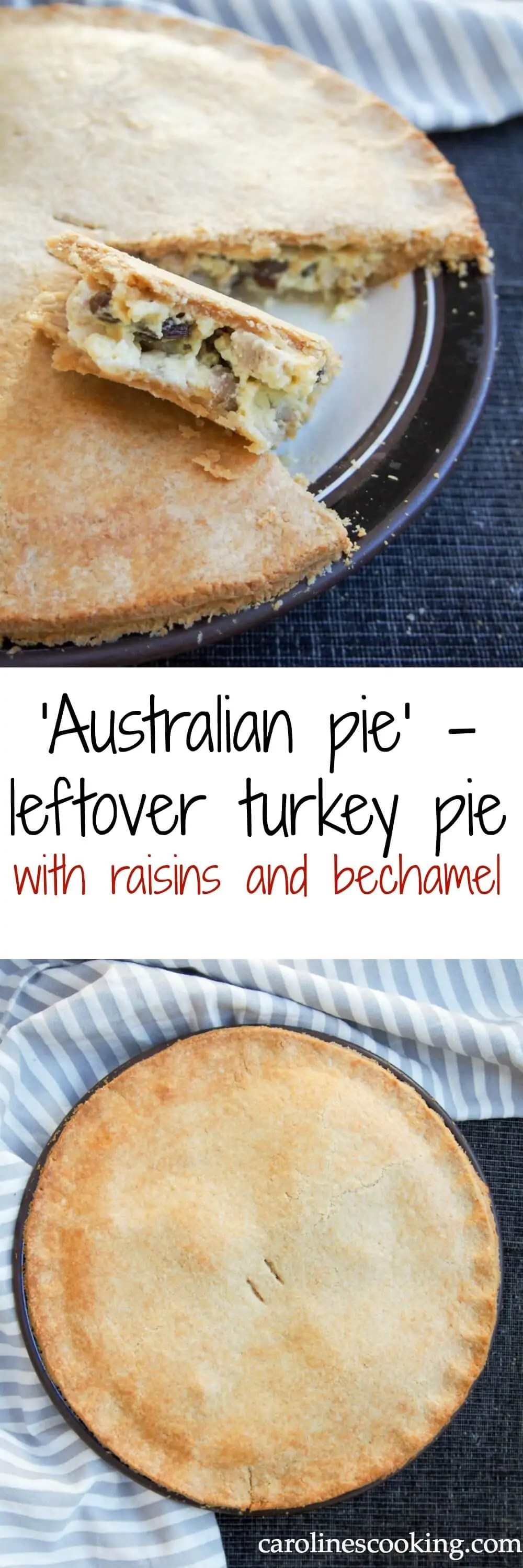 'Australian pie' - leftover turkey pie with raisins and bechamel. Give leftover turkey/chicken a tasty new lease of life with this leftover turkey pie with raisins and bechamel. Easy to make, so comforting & delicious.
