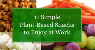11 Simple Plant-Based Snacks to Enjoy at Work