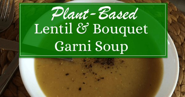 Plant Based Lentil and Bouquet Garni Soup