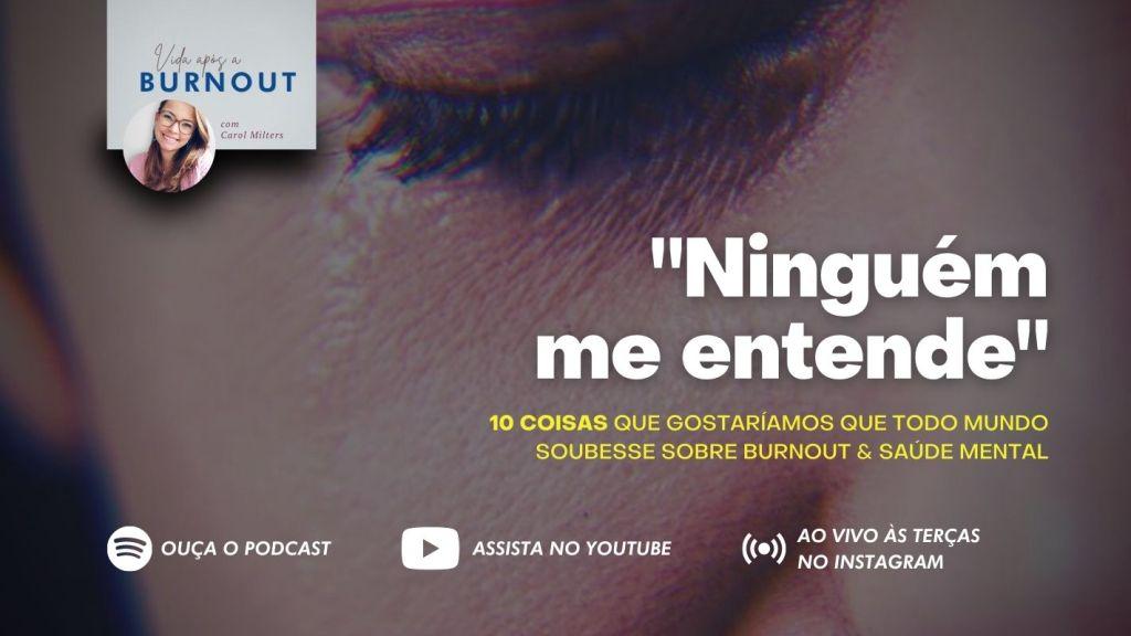 """""""Ninguém me entende"""": 10 coisas que gostaríamos que todo mundo soubesse sobre saúde mental e Burnout   Carol Milters"""