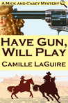 Wild West Week: Have Gun, Will Play by Camille LaGuire