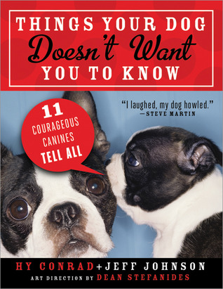 Review and Giveaway: Things Your Dog Doesn't Want You to Know by Hy Conrad and Jeff Johnson