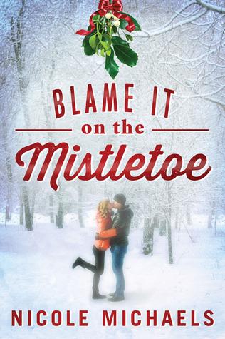 Blame It on the Mistletoe by Nicole Michaels