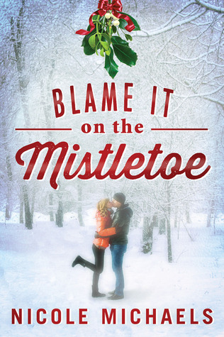 Blame It on the Mistletoe by Nicole Michaels