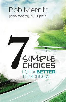 7 Simple Choices for a Better Tomorrow by Bob Merritt