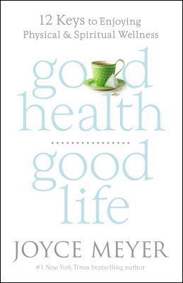 Good Health, Good Life by Joyce Meyer