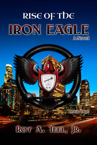 Spotlight: Rise of the Iron Eagle by Roy A. Teel, Jr.