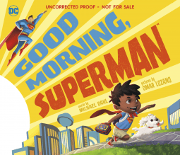 Good Morning, Superman! by Michael Dahl