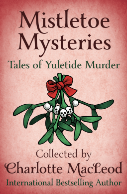 Mistletoe Mysteries collected by Charlotte MacLeod