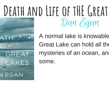 The Death and Life of the Great Lakes by Dan Egan