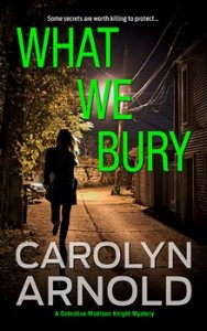 What We Bury by Carolyn Arnold, woman running down a dark alley at night