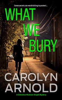 What We Bury by Carolyn Arnold