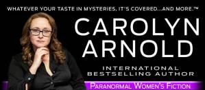 Author Carolyn Arnold image on left and text on right: Carolyn Arnold, international bestselling author, Whatever your taste in mysteries. It's covered…and more.™