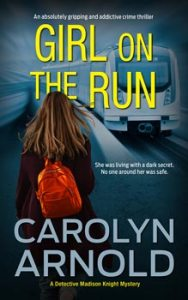 Girl on the Run by Carolyn Arnold, woman running away with a backpack with a train in the background.