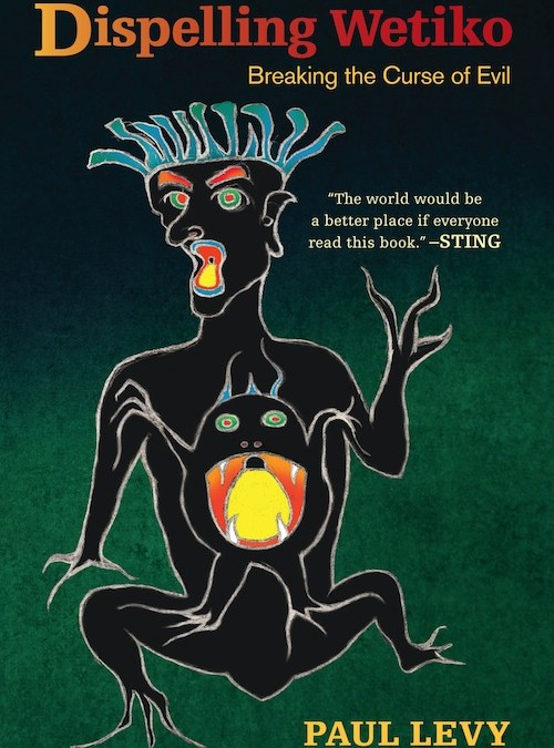 """Our Collective Psychosis: A Review Of Paul Levy's """"Dispelling Wetiko,"""" By Carolyn Baker"""