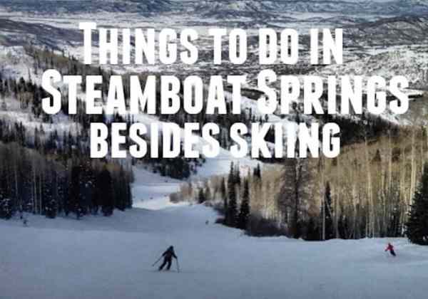 things to do in steamboat springs besides skiing