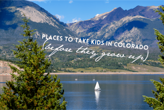 21 Places to Take Kids in Colorado (before they grow up)