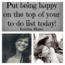 Put being Happy on the top of your To-Do list Today!