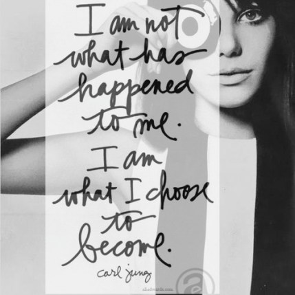 I am what I choose to become - Carl Jung