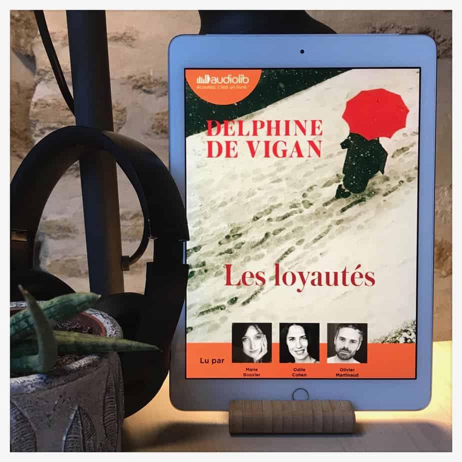 «Les loyautés», Delphine de Vigan, 2018, JC Lattès et Audiolib