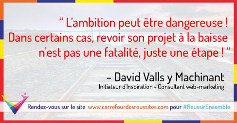 Ambition peut etre dangereuse - citation David VallsyMachinant