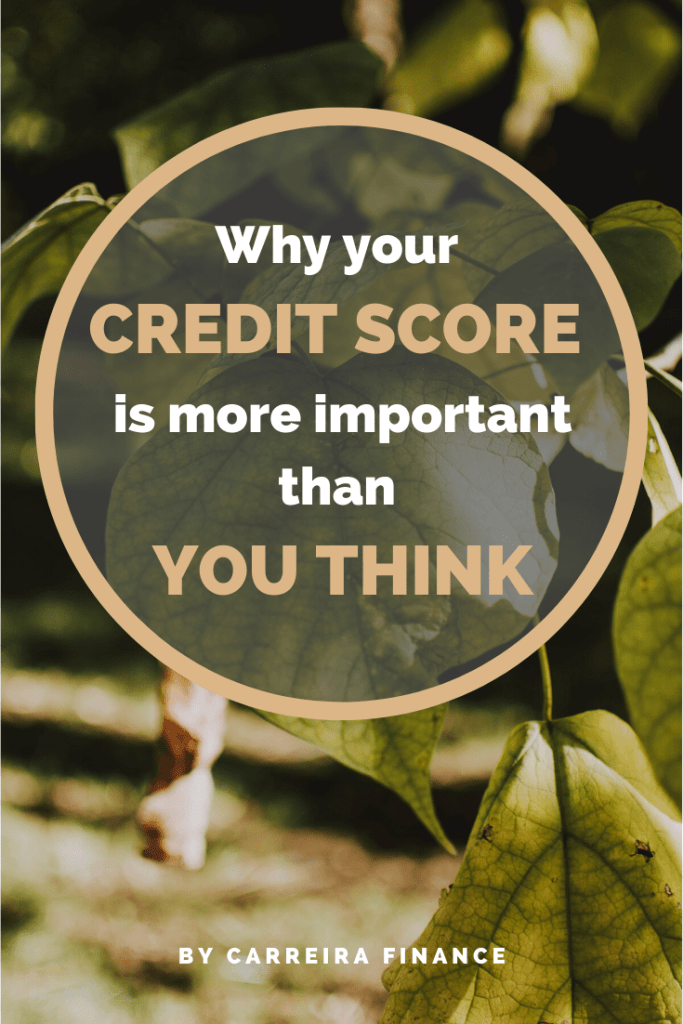 Why Your Credit Score Is More Important Than You Think - Carreira Finance
