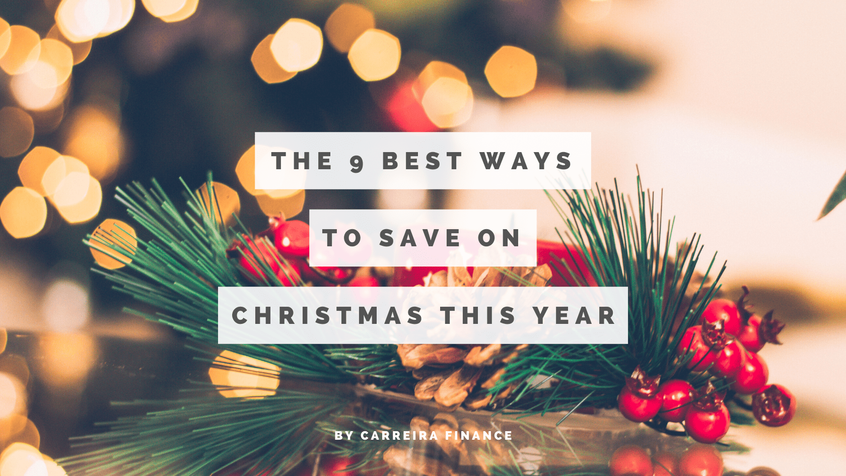 The 9 Best Ways To Save On Christmas This Year - Carreira Finance