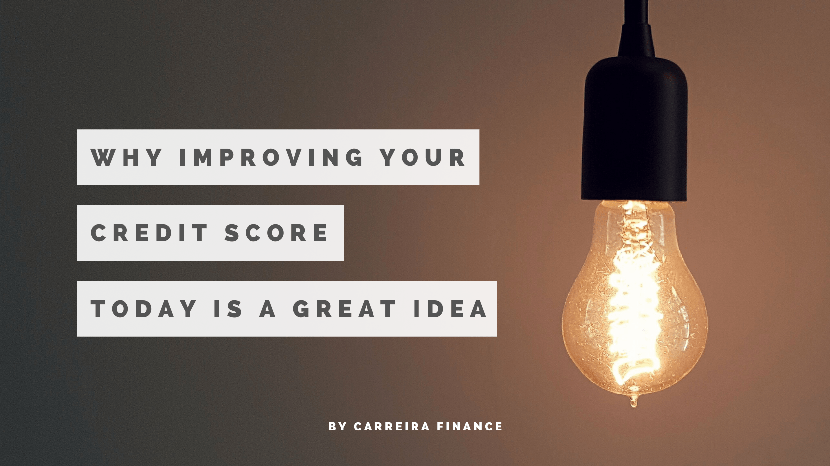 Why Improving Your Credit Score Today Is A Great Idea - Carreira Finance - Financial Coach