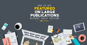 How To Get Featured on Large Publications (Without Guest Posting) – SumoMe