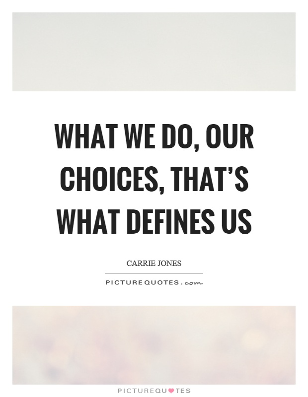 what-we-do-our-choices-thats-what-defines-us-quote-1