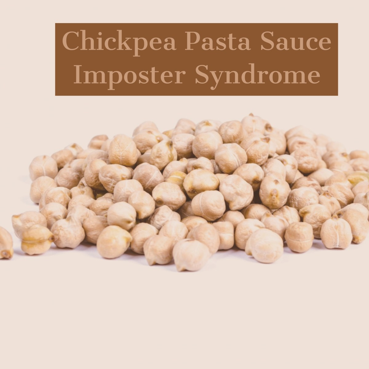 Chickpea Pasta Sauce and Imposter Syndrome – They Totally Go Together