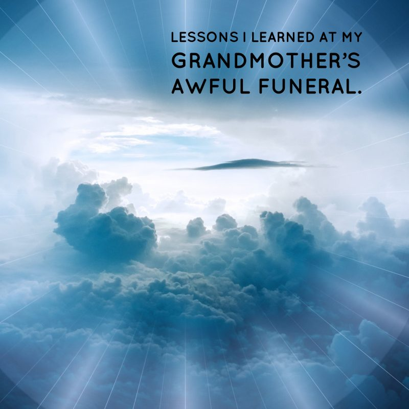 Lessons I learned at my grandmother's awful funeral