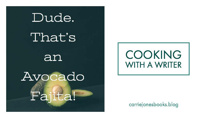 Cooking with a Writer - Vegetarian Recipes, Avocado Fajitas