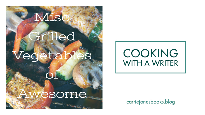 Cooking With a Writer – Grilled Miso Vegetables of Awesome