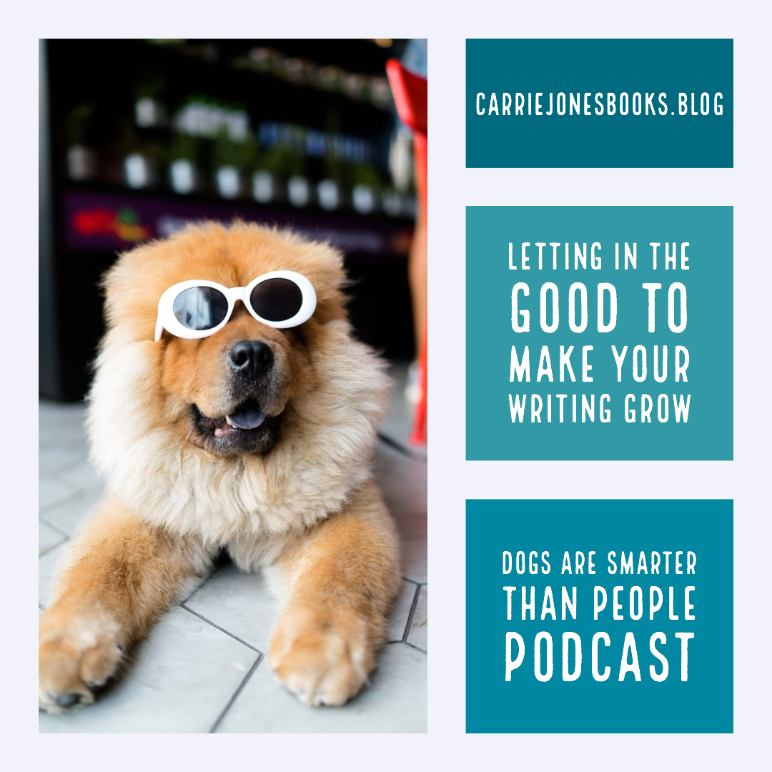 Let in the Good and Make Your Writing Career Grow – Dogs Are Smarter Than People, the Writing Podcast