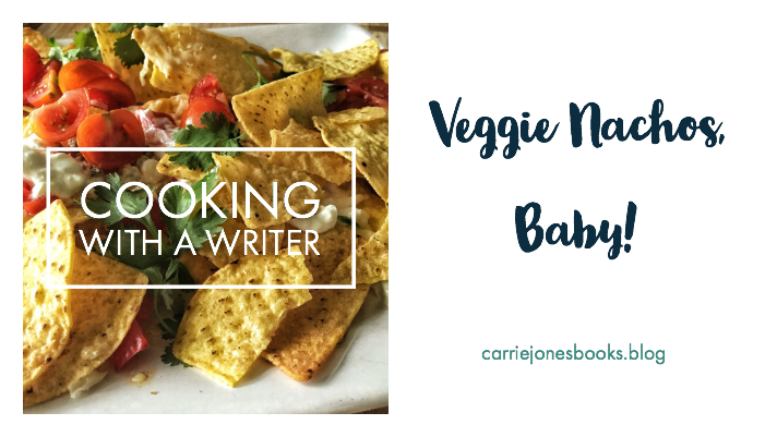 Veggie Nachos, Baby Cooking With a Writer