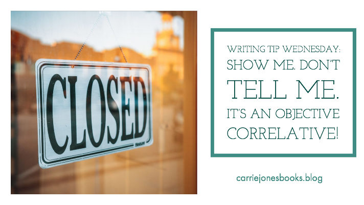 Writing Tip Wednesday: Objective Correlatives. Show me. Don't tell me, baby.