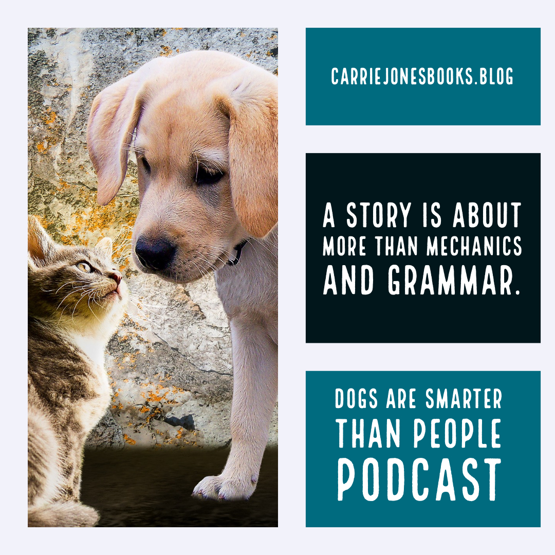 A Story Is About More than Mechanics and Grammar. Dogs are Smarter Than People Podcast.