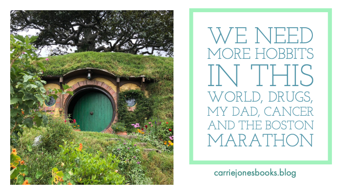 We Need More Hobbits In this World, Drugs, My Dad, Cancer and the Boston Marathon