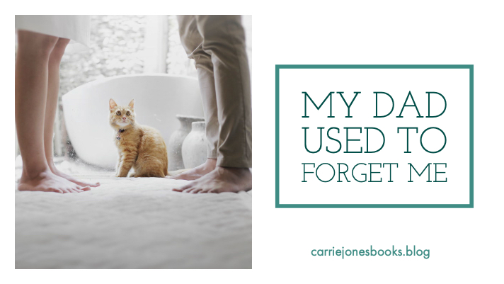 My Dad Used To Forget Me