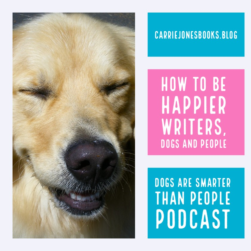 How to Be Happier Writers, Dogs and People Podcast