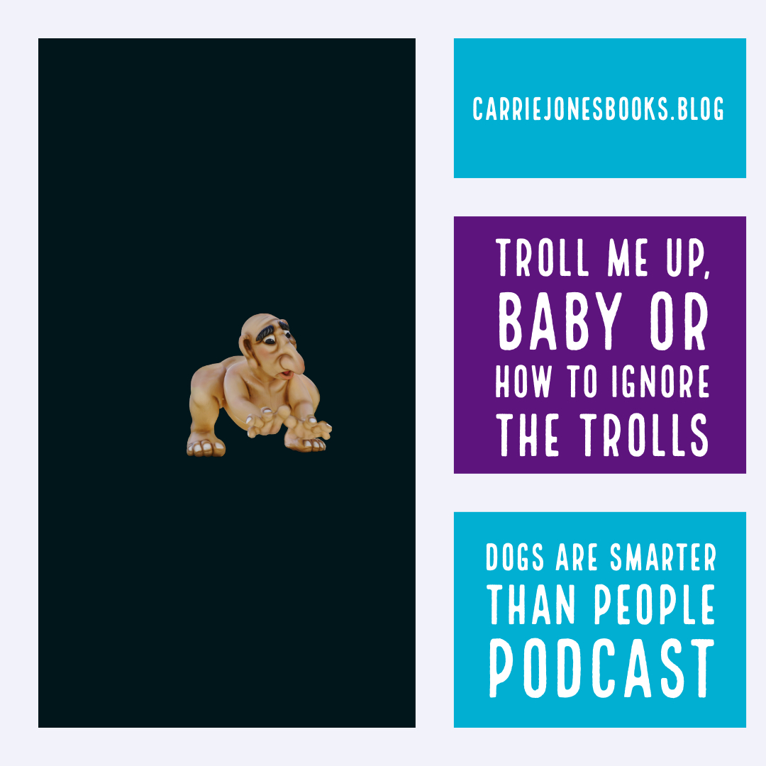 How to Deal With Trolls Dogs are Smarter Than People Writing Podcast