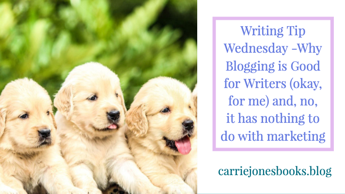Why Blogging is Good for Writers (okay, for me) and, no, it has nothing to do with marketing
