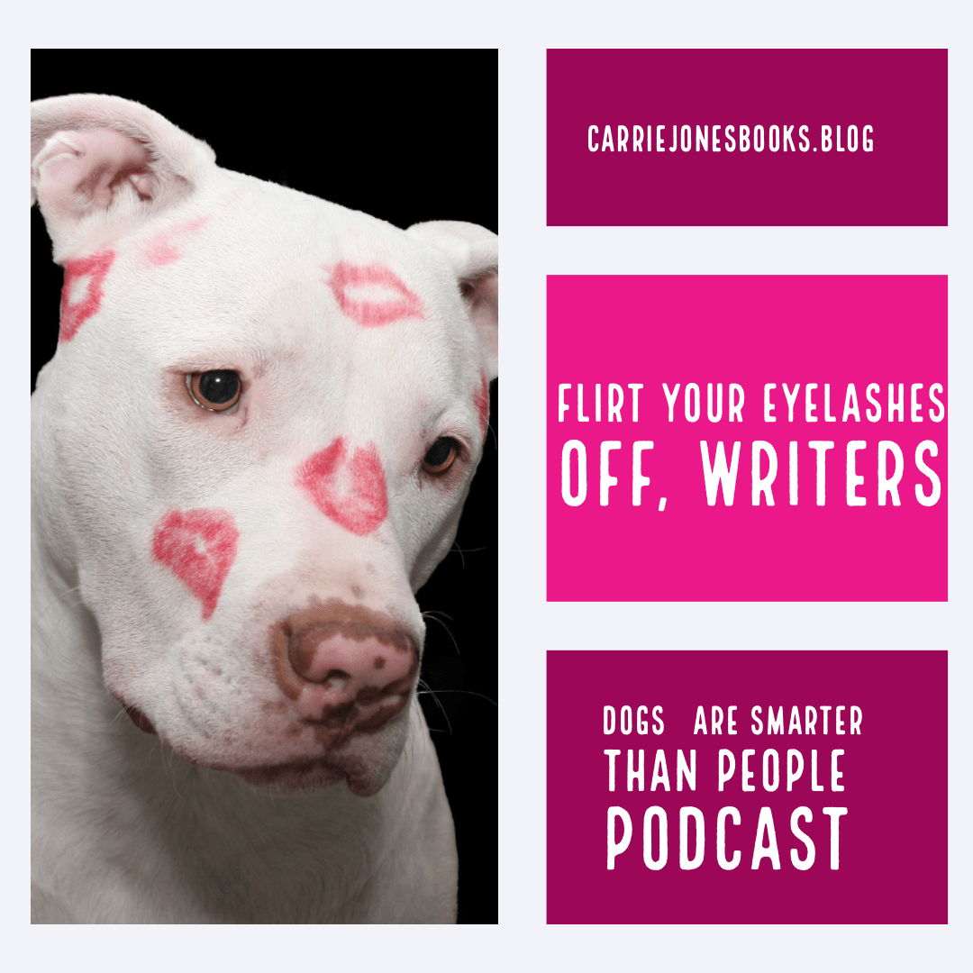 Flirt Your Eyelashes Off Writers, Dogs are Smarter than People Podcast