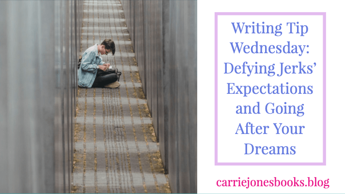 Writing Tip Wednesday: Defying Jerks' Expectations and Going After Your Dreams
